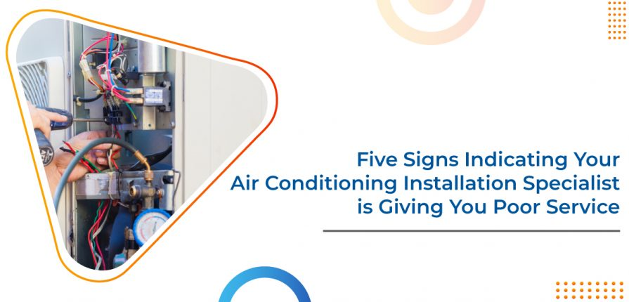 Five signs shows Air Conditioning Installation expert gives you poor service