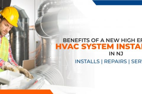 Benefits of a New High-Efficiency HVAC Installation in NJ